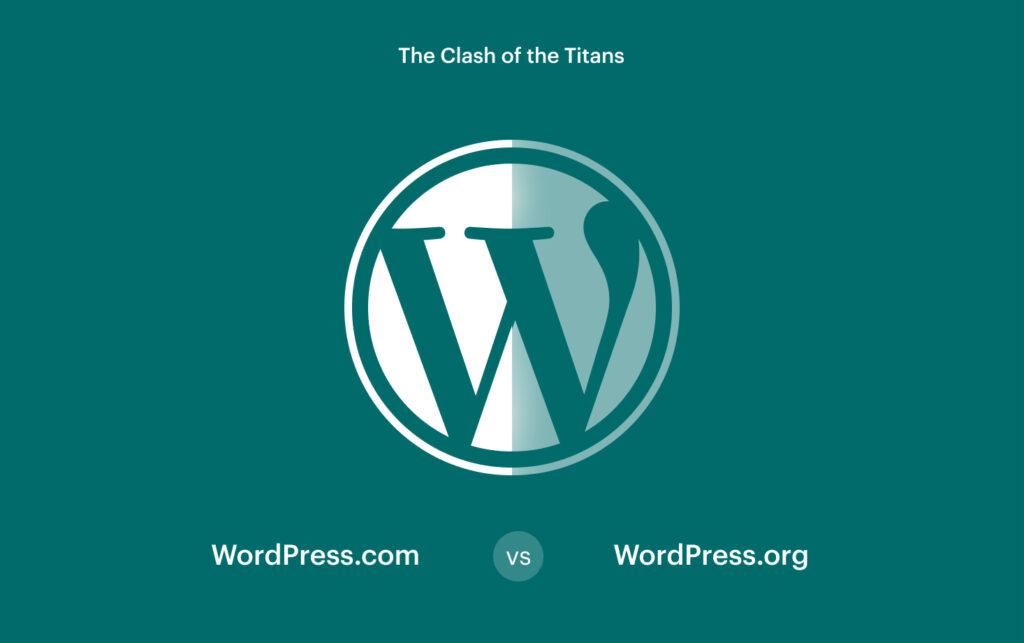 WordPress.org vs WordPress.com The Clash of the Titans