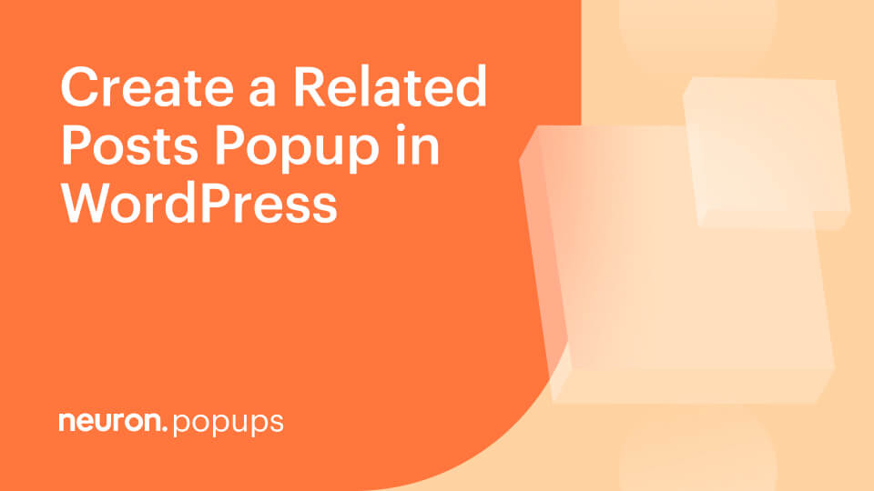 How to Create a Related Posts Popup in WordPress with Neuron Builder