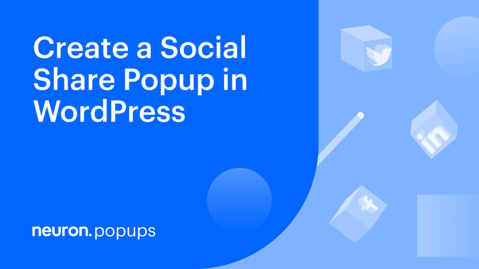 How to Create a Social Share Popup in WordPress with Neuron Builder