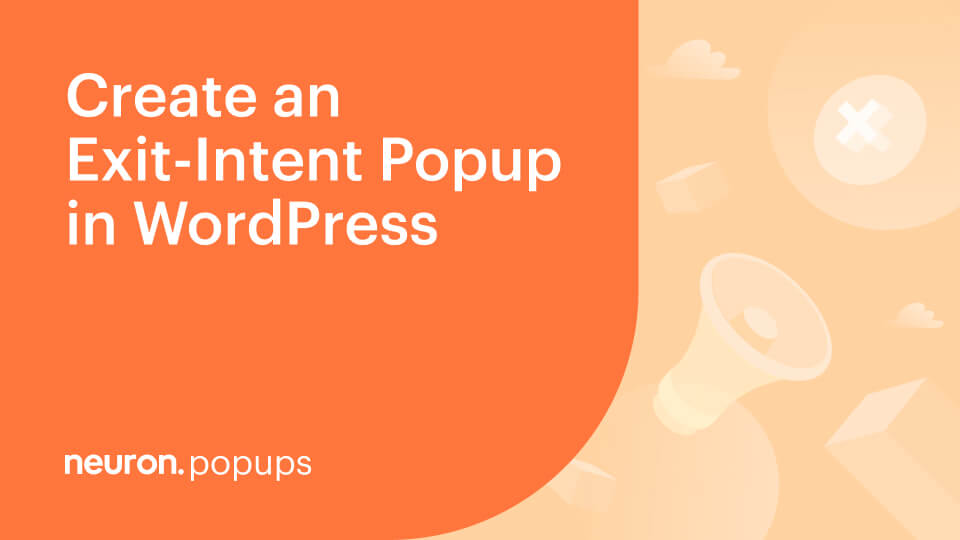 How to Create an Exit Intent Popup in WordPress with Neuron Builder