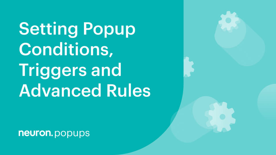 Setting Popups Conditions Triggers and Advanced rules in Neuron Builder