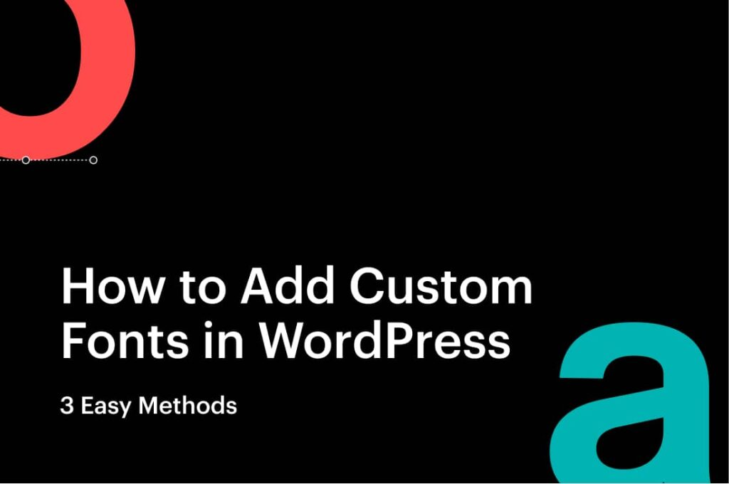 How to Add Custom Fonts in WordPress (3 Easy Methods)